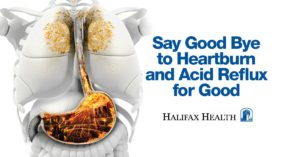 "Halifax Health to Host ""Say Goodbye to Heartburn and Acid Reflux for Good"""