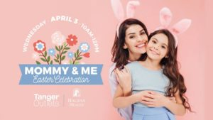 Mommy & Me Hoppy Easter Celebration at Tanger Outlets