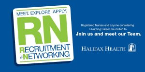 Image for RN Recruitment and Networking Event. Meet. Explore. Apply. Registered Nurses and anyone considering a Nursing Career are invited to Join us and meet our Team. Halifax Health
